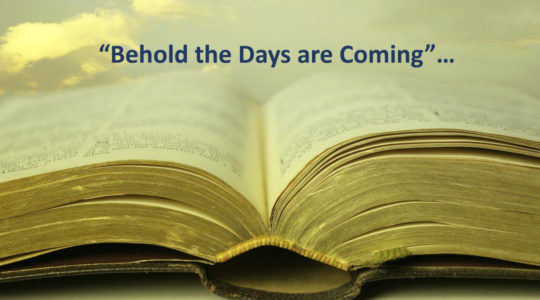 "I tell them, ""Behold the Days are coming…!!"